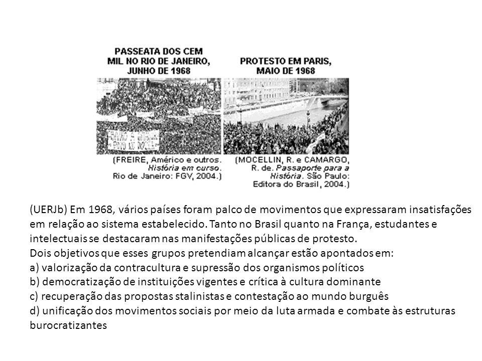 (UERJb) Em 1968, vários países foram palco de movimentos que expressaram insatisfações em relação ao sistema estabelecido. Tanto no Brasil quanto na França, estudantes e intelectuais se destacaram nas manifestações públicas de protesto.