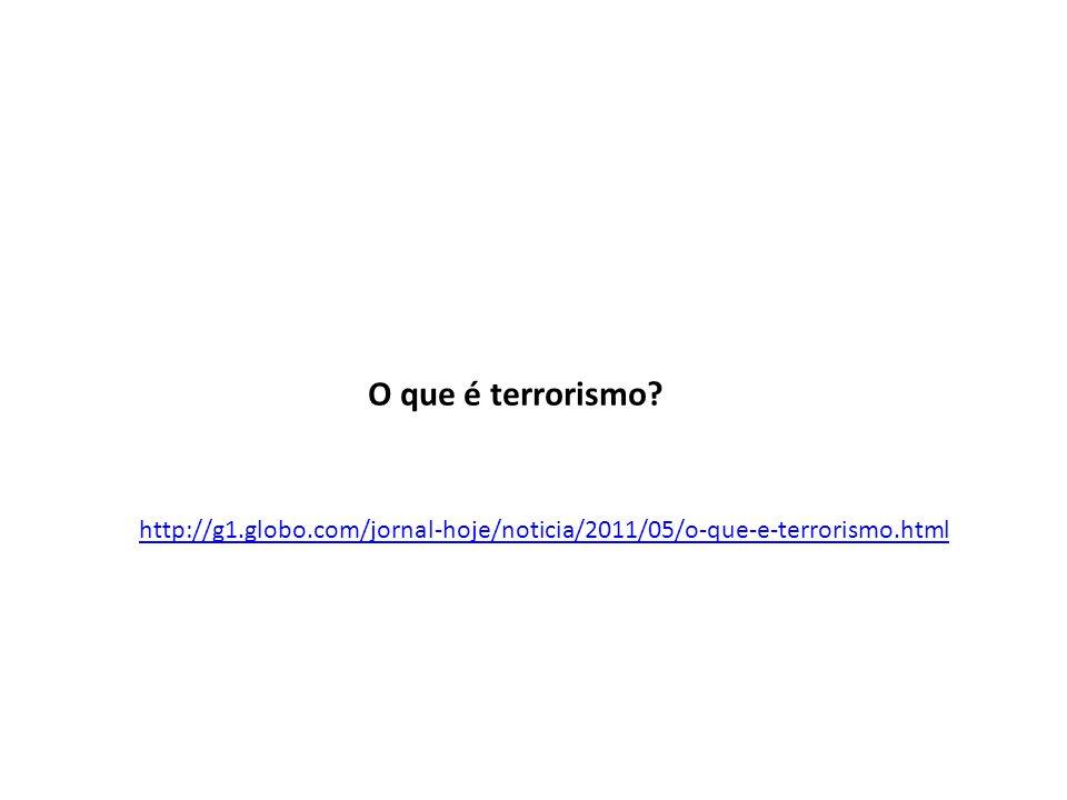 O que é terrorismo http://g1.globo.com/jornal-hoje/noticia/2011/05/o-que-e-terrorismo.html