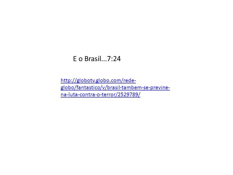 E o Brasil...7:24 http://globotv.globo.com/rede-globo/fantastico/v/brasil-tambem-se-previne-na-luta-contra-o-terror/2529789/