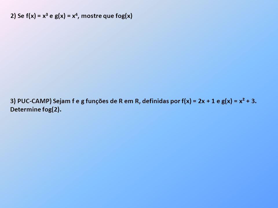 2) Se f(x) = x3 e g(x) = x4, mostre que fog(x)