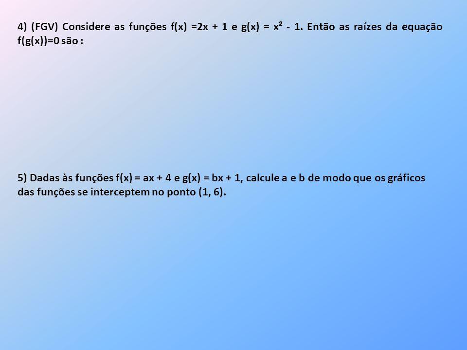 4) (FGV) Considere as funções f(x) =2x + 1 e g(x) = x² - 1