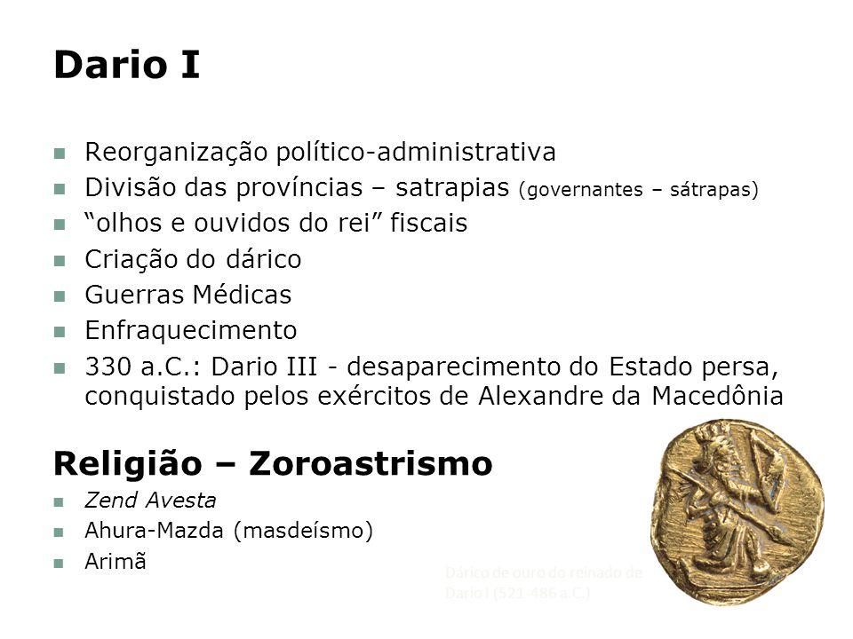 Dario I Religião – Zoroastrismo Reorganização político-administrativa