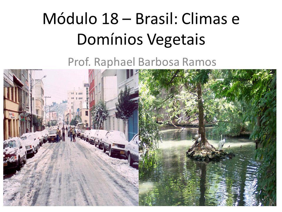 Módulo 18 – Brasil: Climas e Domínios Vegetais