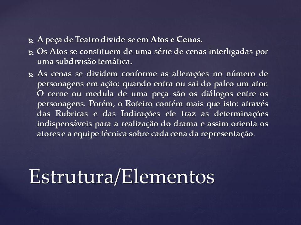 Estrutura/Elementos A peça de Teatro divide-se em Atos e Cenas.