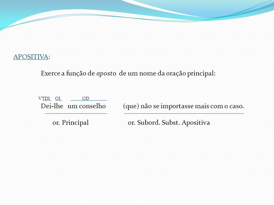 APOSITIVA: Exerce a função de aposto de um nome da oração principal: VTDI OI OD.
