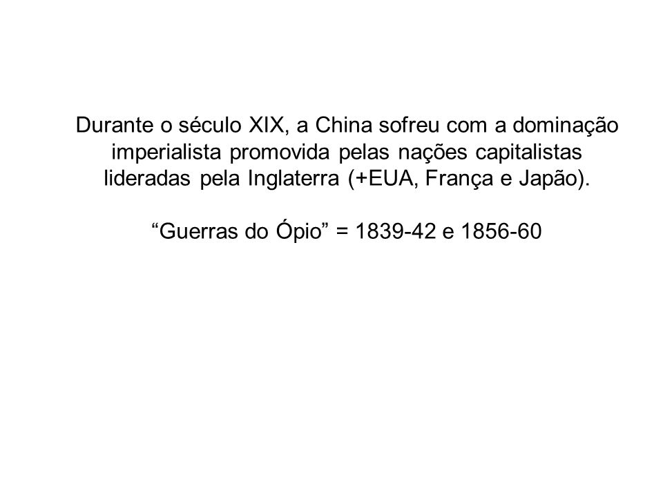 Durante o século XIX, a China sofreu com a dominação imperialista promovida pelas nações capitalistas lideradas pela Inglaterra (+EUA, França e Japão).