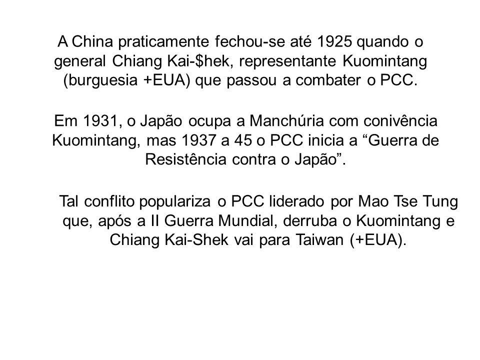 A China praticamente fechou-se até 1925 quando o general Chiang Kai-$hek, representante Kuomintang (burguesia +EUA) que passou a combater o PCC.