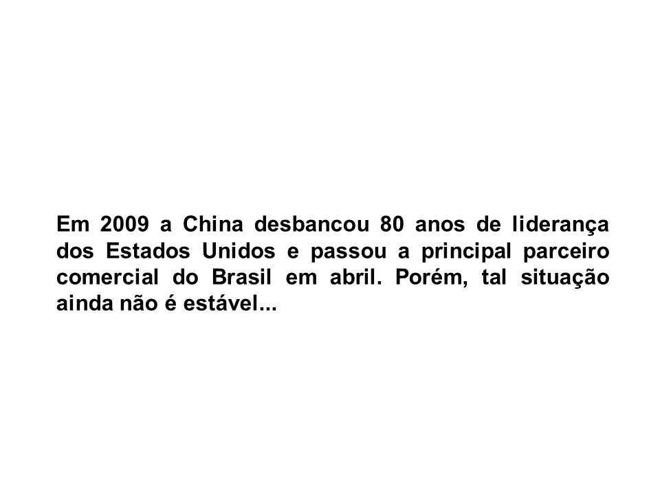 Em 2009 a China desbancou 80 anos de liderança dos Estados Unidos e passou a principal parceiro comercial do Brasil em abril.