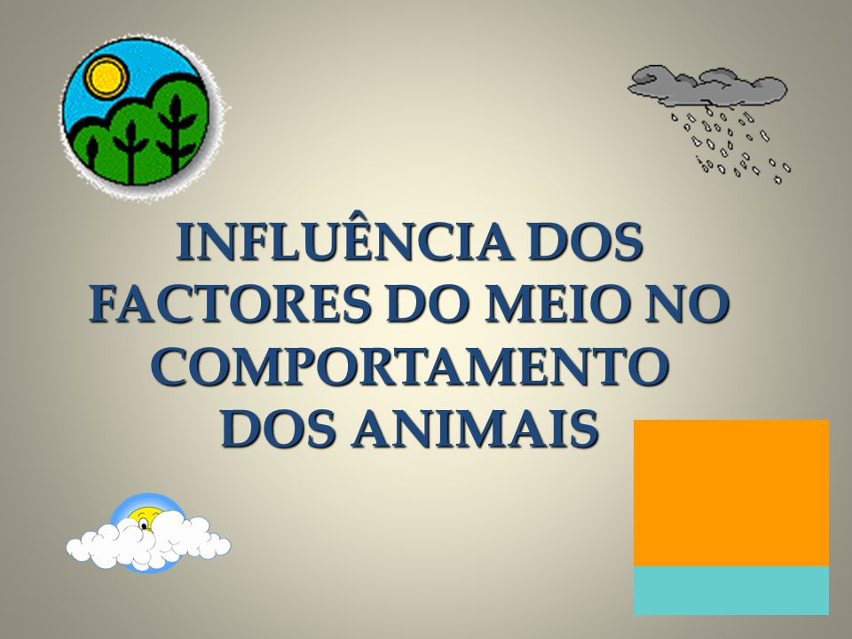 INFLUÊNCIA DOS FACTORES DO MEIO NO COMPORTAMENTO DOS ANIMAIS