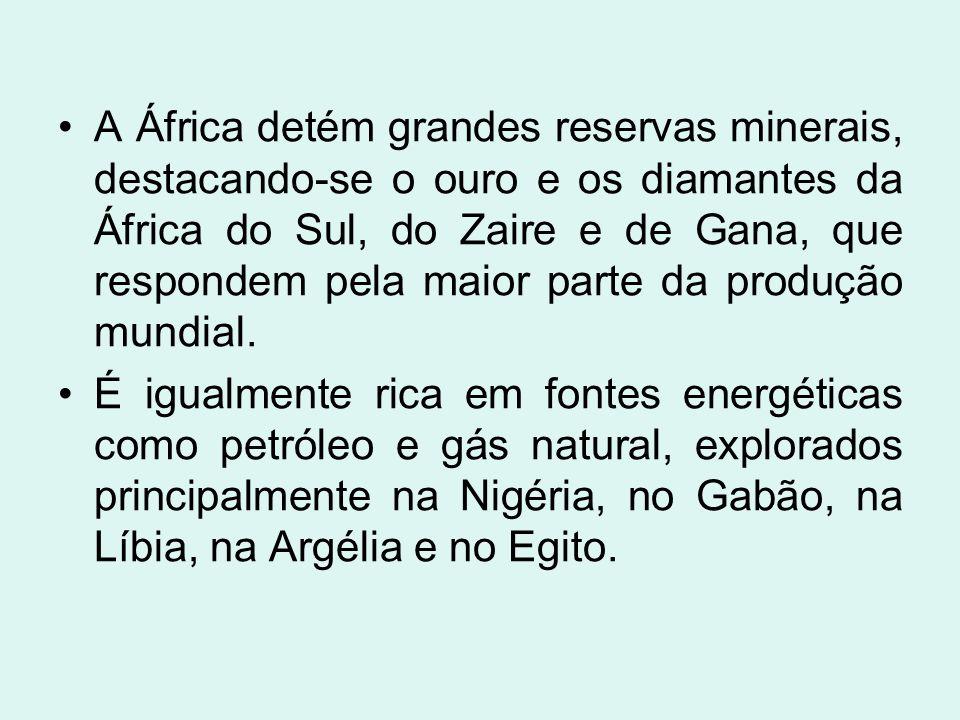 A África detém grandes reservas minerais, destacando-se o ouro e os diamantes da África do Sul, do Zaire e de Gana, que respondem pela maior parte da produção mundial.