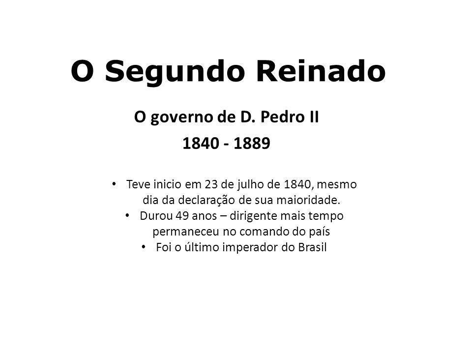 O Segundo Reinado O governo de D. Pedro II 1840 - 1889