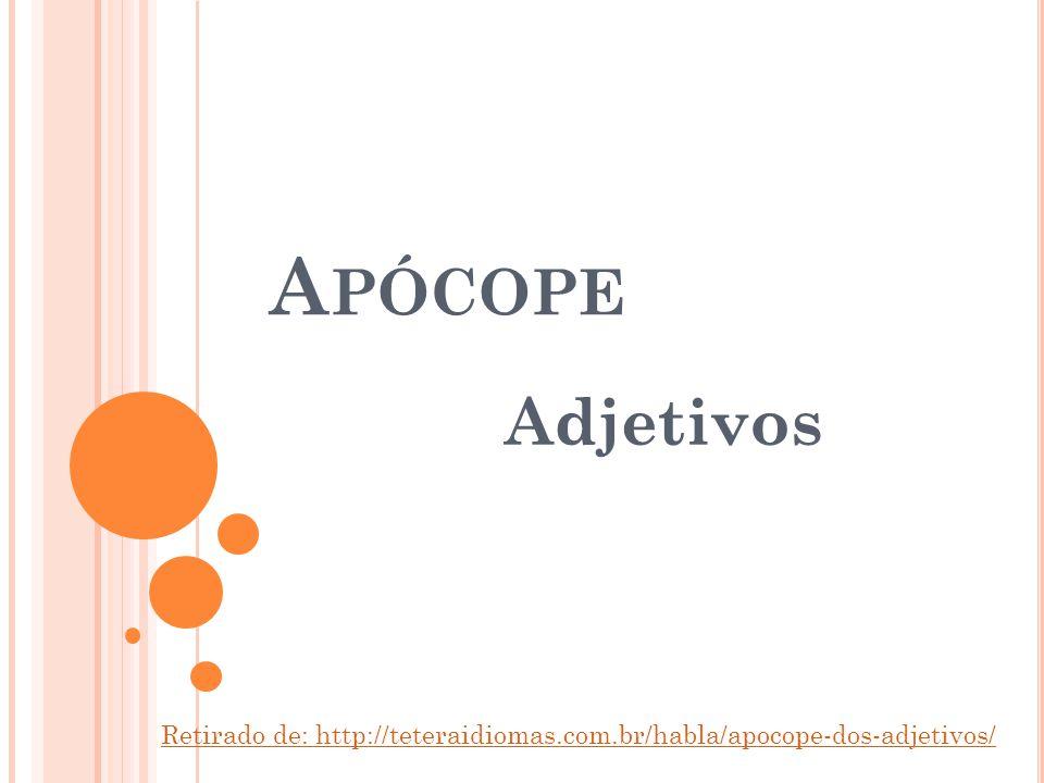 Apócope Adjetivos Retirado de: http://teteraidiomas.com.br/habla/apocope-dos-adjetivos/