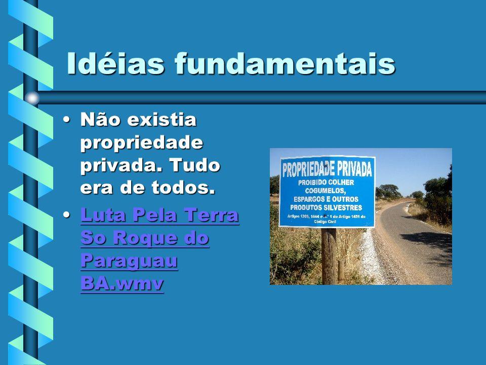 Idéias fundamentais Não existia propriedade privada.