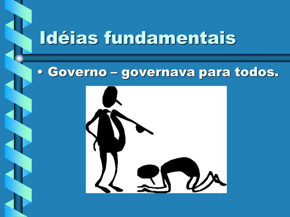 Idéias fundamentais Governo – governava para todos.