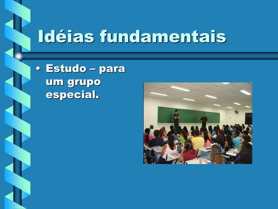 Idéias fundamentais Estudo – para um grupo especial.