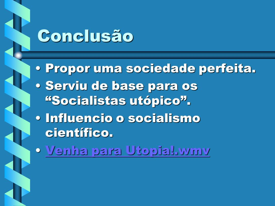 Conclusão Propor uma sociedade perfeita.