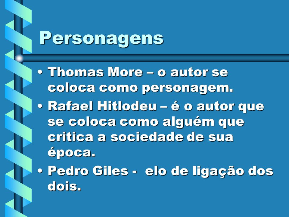 Personagens Thomas More – o autor se coloca como personagem.