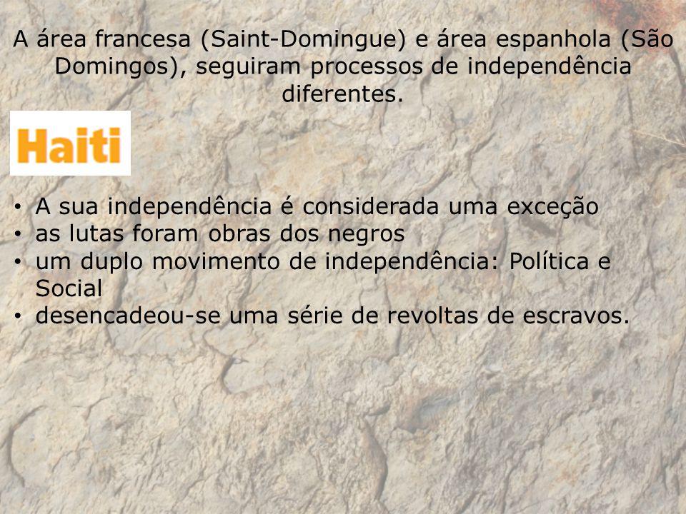 A área francesa (Saint-Domingue) e área espanhola (São Domingos), seguiram processos de independência diferentes.