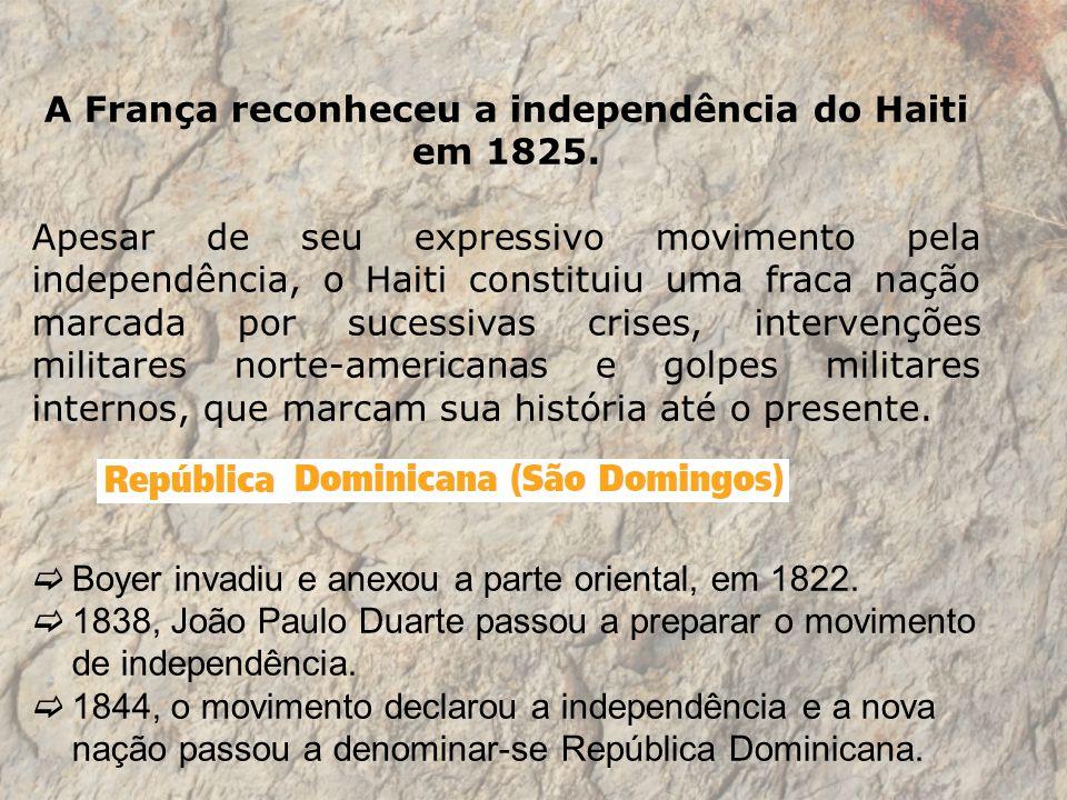 A França reconheceu a independência do Haiti em 1825.