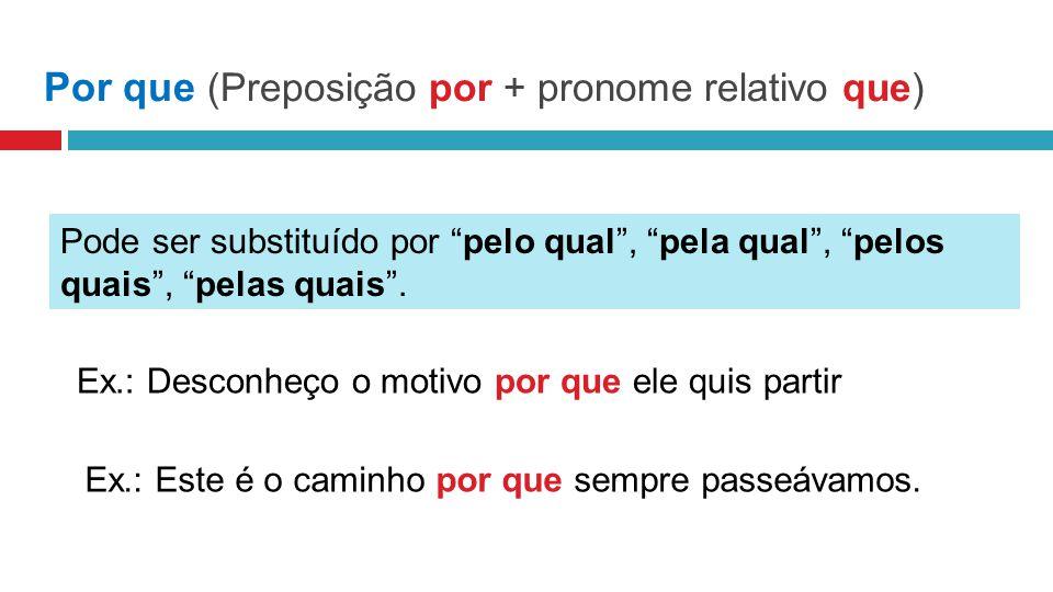 Por que (Preposição por + pronome relativo que)