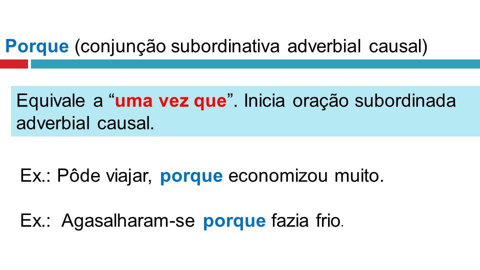 Porque (conjunção subordinativa adverbial causal)