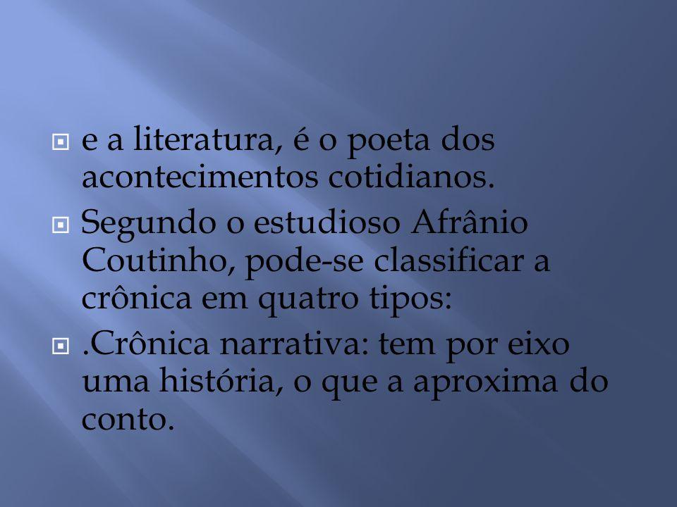 e a literatura, é o poeta dos acontecimentos cotidianos.
