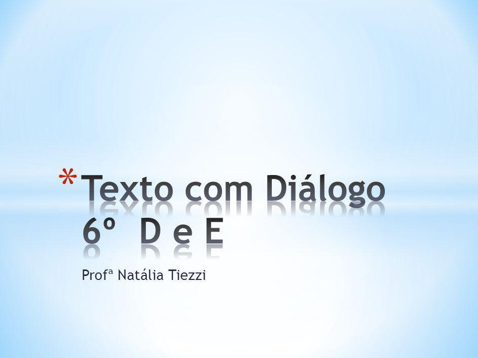 Texto com Diálogo 6º D e E Profª Natália Tiezzi