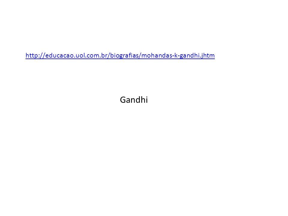 http://educacao.uol.com.br/biografias/mohandas-k-gandhi.jhtm Gandhi