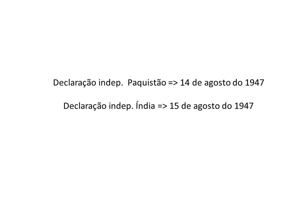 Declaração indep. Paquistão => 14 de agosto do 1947