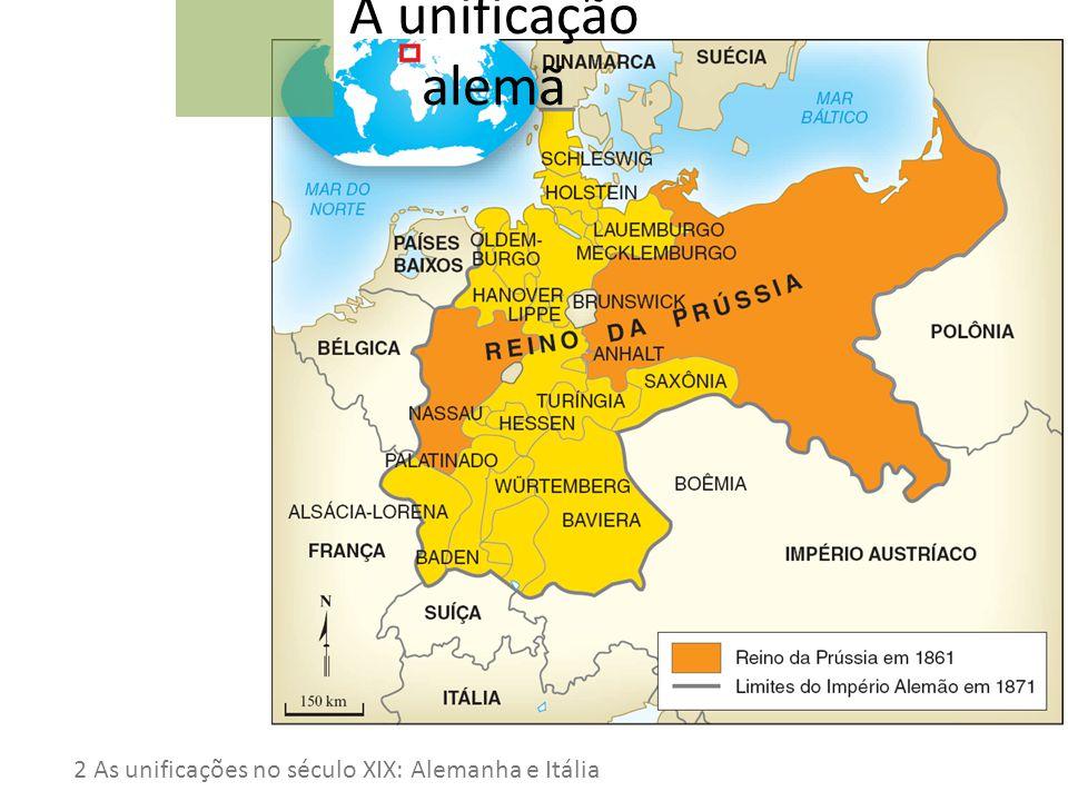 A unificação alemã 2 As unificações no século XIX: Alemanha e Itália