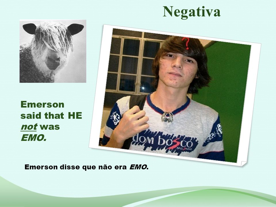 Negativa Emerson said that HE not was EMO.