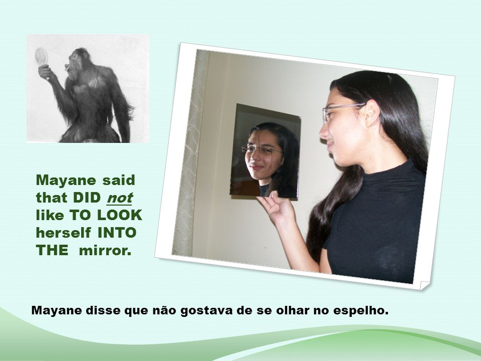 Mayane said that DID not like TO LOOK herself INTO THE mirror.