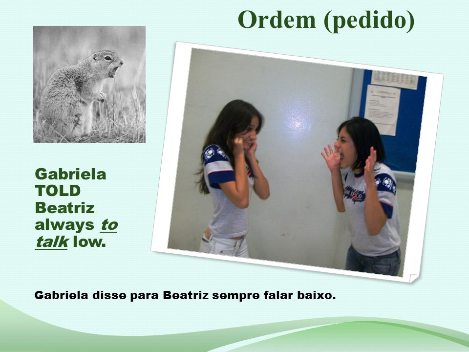 Ordem (pedido) Gabriela TOLD Beatriz always to talk low.