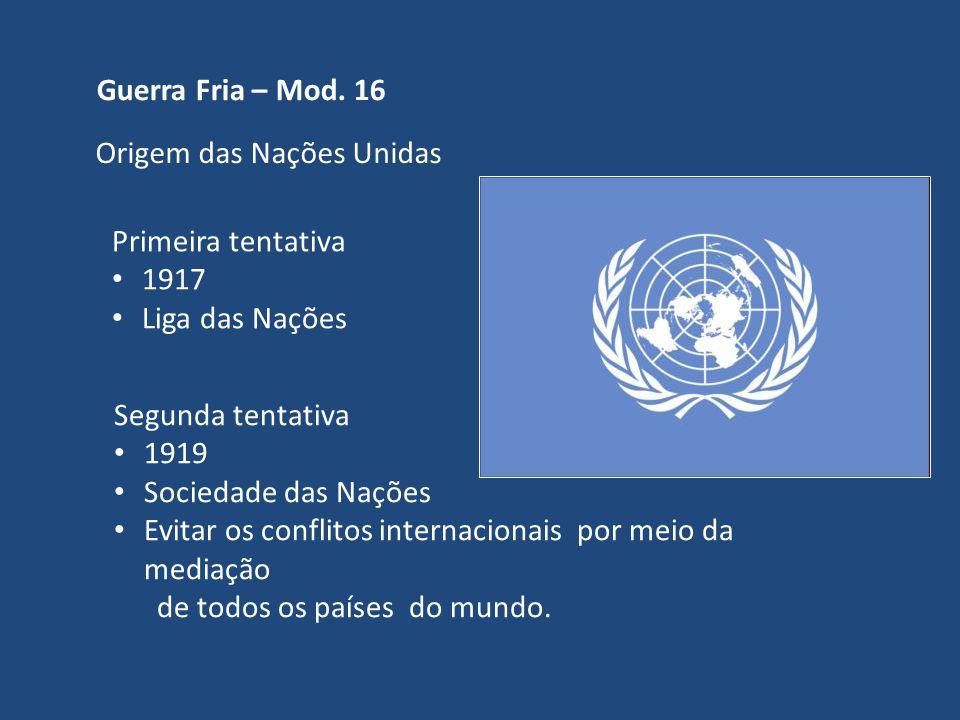 Guerra Fria – Mod. 16 Origem das Nações Unidas. Primeira tentativa. 1917. Liga das Nações. Segunda tentativa.