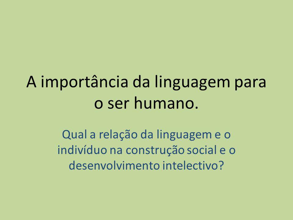 A importância da linguagem para o ser humano.