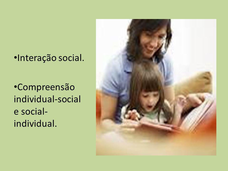 Interação social. Compreensão individual-social e social-individual.