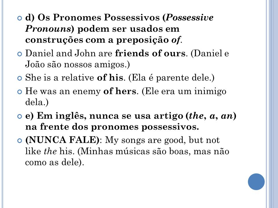 d) Os Pronomes Possessivos (Possessive Pronouns) podem ser usados em construções com a preposição of.