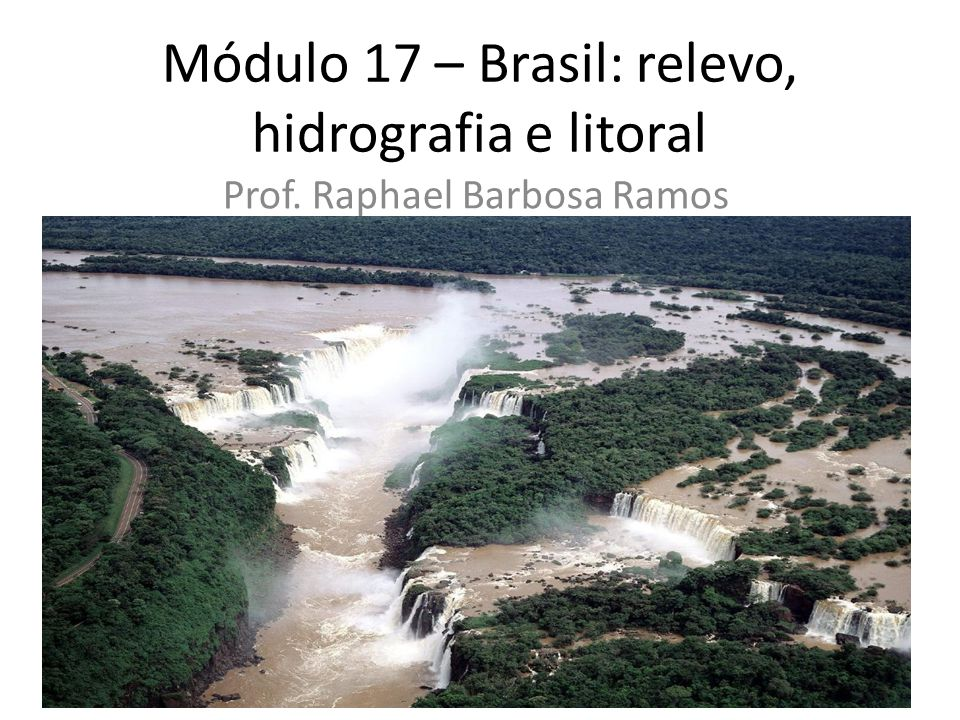 Módulo 17 – Brasil: relevo, hidrografia e litoral