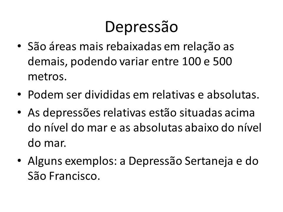Depressão São áreas mais rebaixadas em relação as demais, podendo variar entre 100 e 500 metros. Podem ser divididas em relativas e absolutas.