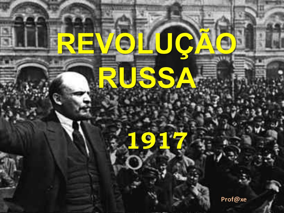 REVOLUÇÃO RUSSA 1917 Prof@xe