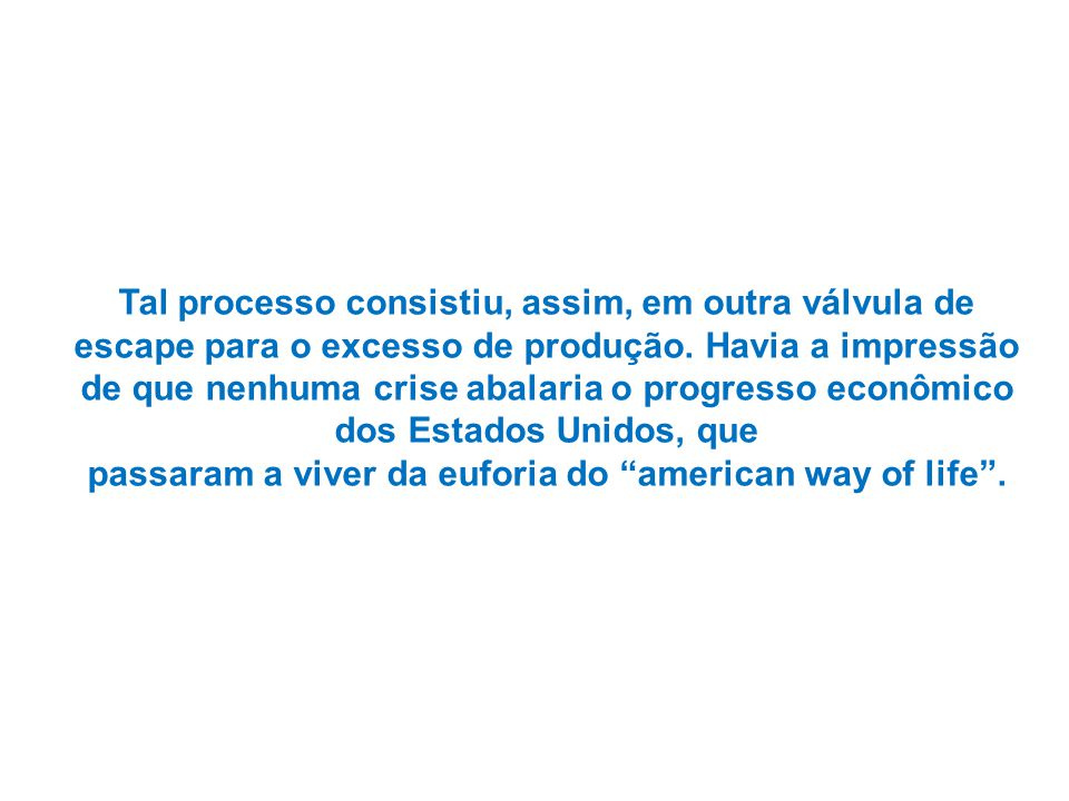 passaram a viver da euforia do american way of life .