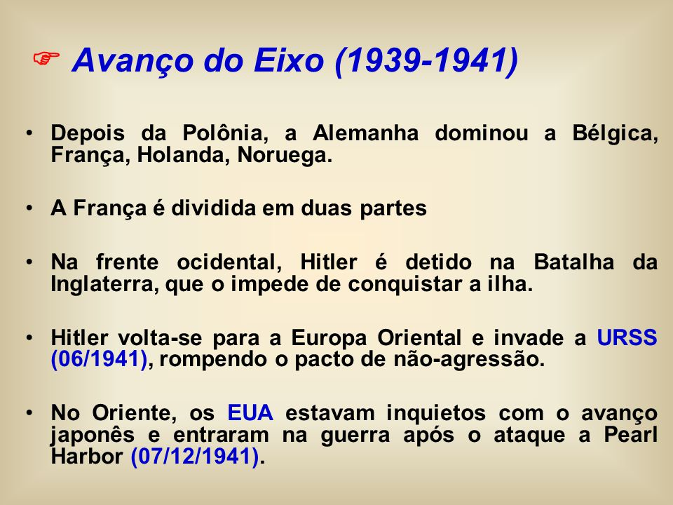  Avanço do Eixo (1939-1941) Depois da Polônia, a Alemanha dominou a Bélgica, França, Holanda, Noruega.