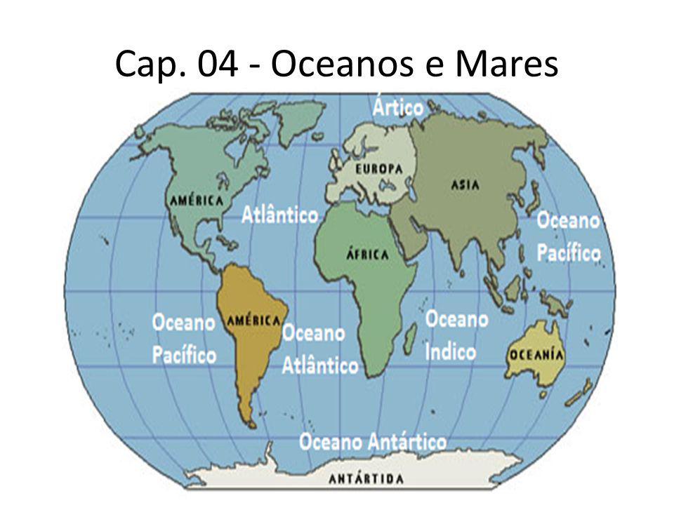 Cap. 04 - Oceanos e Mares