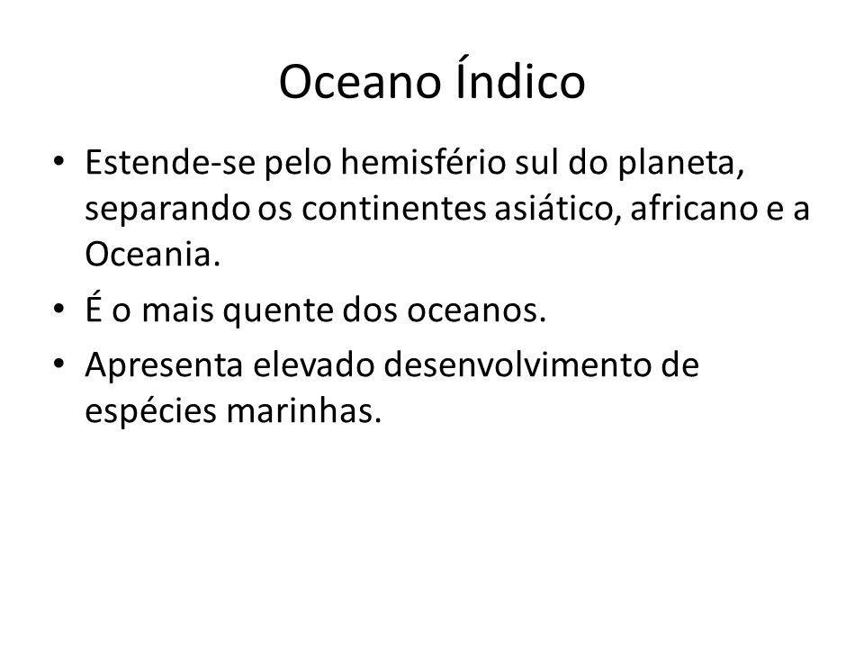 Oceano Índico Estende-se pelo hemisfério sul do planeta, separando os continentes asiático, africano e a Oceania.