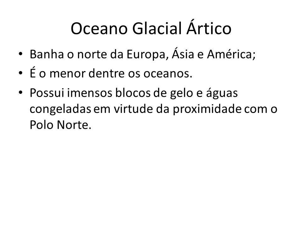 Oceano Glacial Ártico Banha o norte da Europa, Ásia e América;