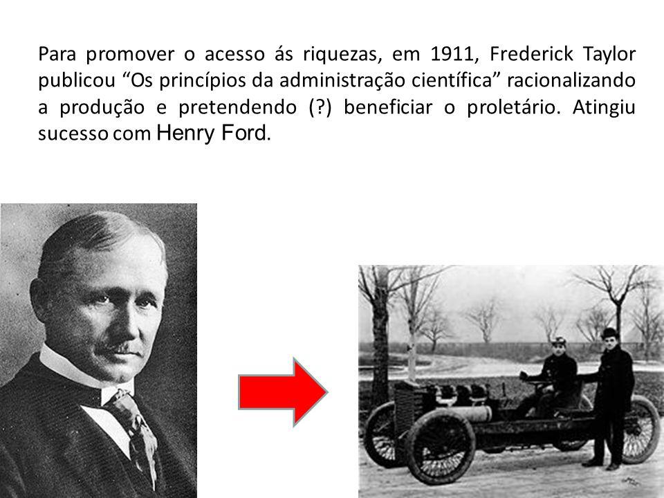 Para promover o acesso ás riquezas, em 1911, Frederick Taylor publicou Os princípios da administração científica racionalizando a produção e pretendendo ( ) beneficiar o proletário.