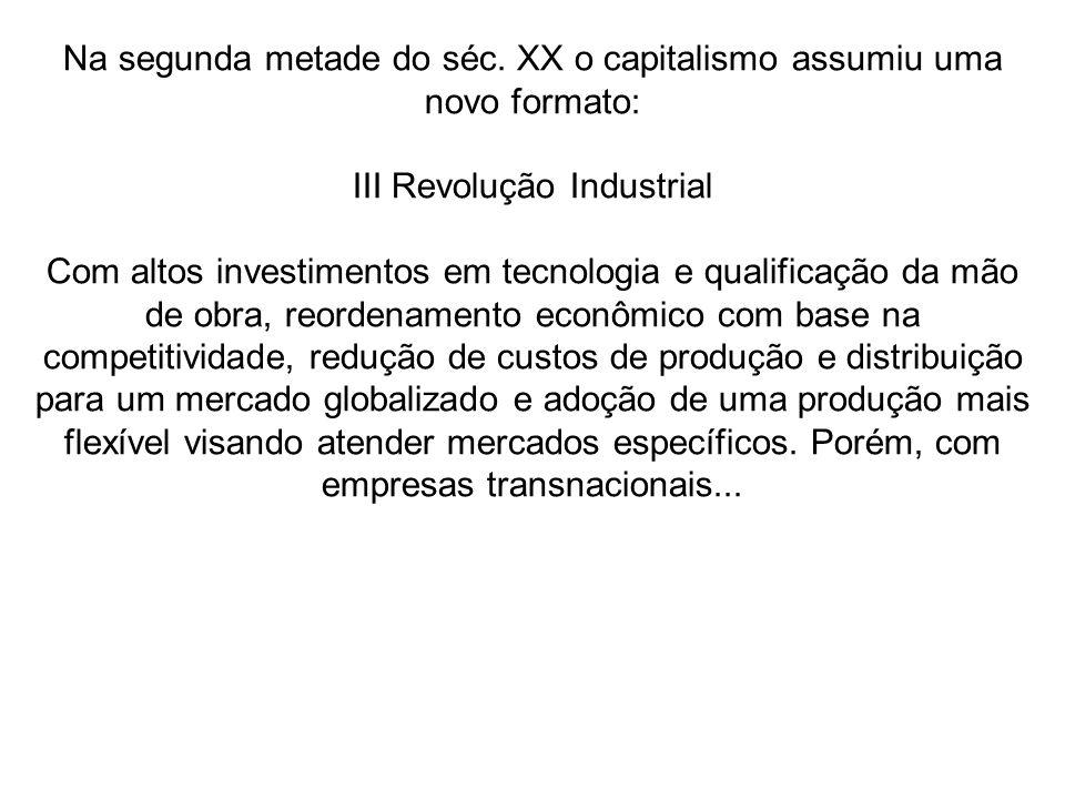 Na segunda metade do séc. XX o capitalismo assumiu uma novo formato: