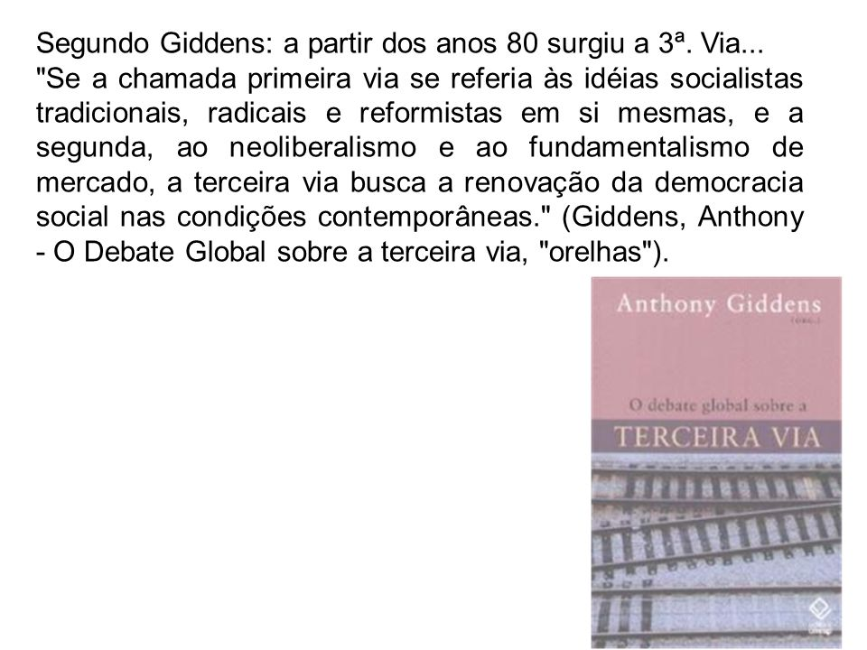 Segundo Giddens: a partir dos anos 80 surgiu a 3ª. Via...