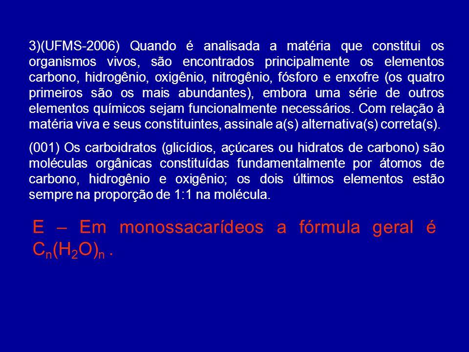 E – Em monossacarídeos a fórmula geral é Cn(H2O)n .