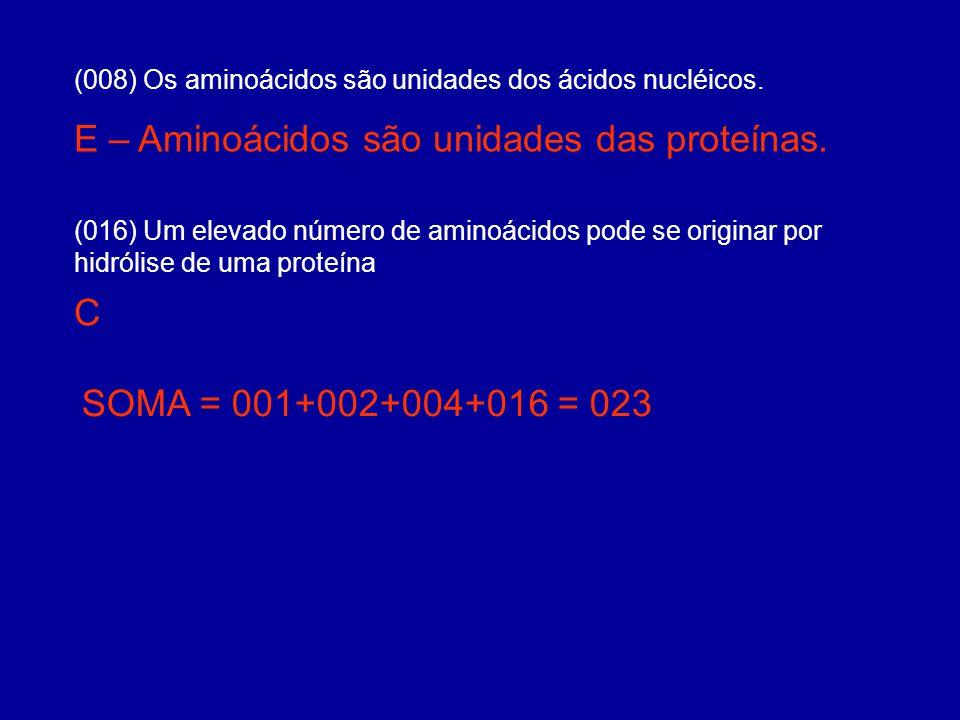 E – Aminoácidos são unidades das proteínas.